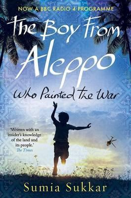 The Boy from Aleppo Who Painted the War - Sumia Sukkar