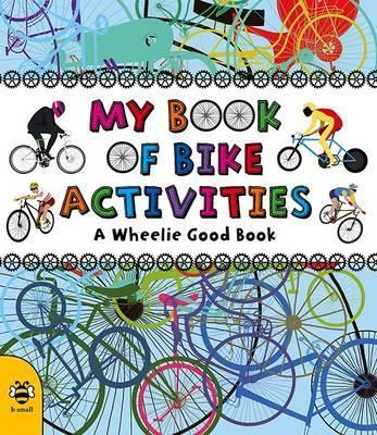 My Book of Bike Activities: A Wheelie Good Book - Catherine Bruzzone