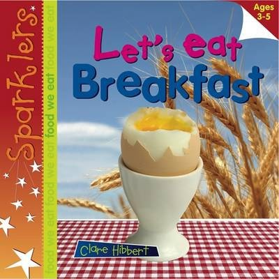 Let's Eat Breakfast: Sparklers - Food We Eat - Clare Hibbert
