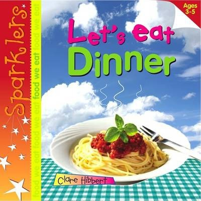Let's Eat Dinner: Sparklers - Food We Eat - Clare Hibbert