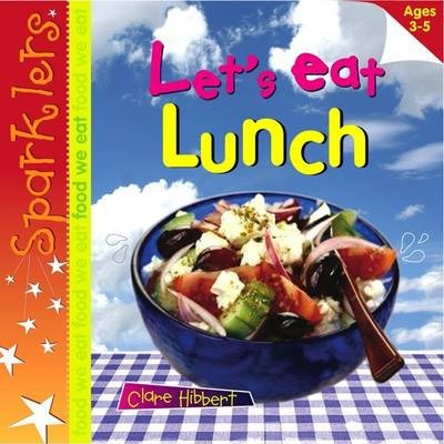 Let's Eat Lunch: Sparklers - Food We Eat - Clare Hibbert