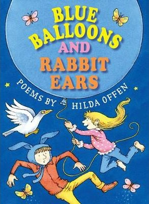 Blue Balloons and Rabbit Ears: Poems for children - Hilda Offen