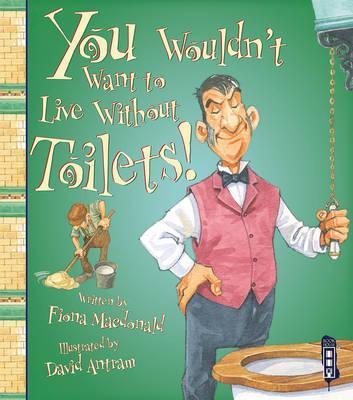 You Wouldn't Want To Live Without Toilets! - Fiona MacDonald