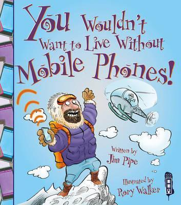 You Wouldn't Want To Live Without Mobile Phones! - Jim Pipe