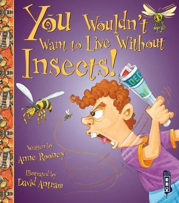 You Wouldn't Want To Live Without Insects! - Anne Rooney