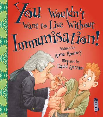 You Wouldn't Want To Live Without Immunisation! - Anne Rooney