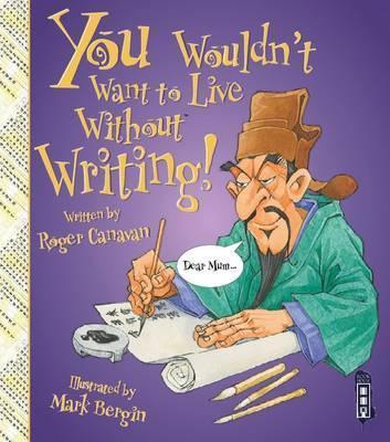 You Wouldn't Want To Live Without Writing! - Roger Canavan