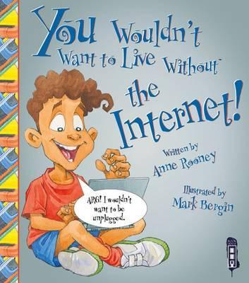 You Wouldn't Want To Live Without The Internet! - Anne Rooney
