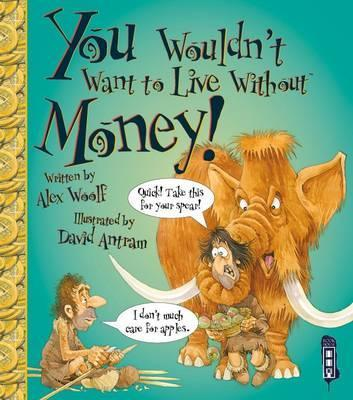 You Wouldn't Want To Live Without Money! - Alex Woolf