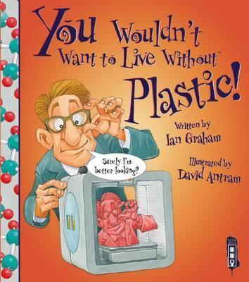 You Wouldn't Want To Live Without Plastic! - Ian Graham