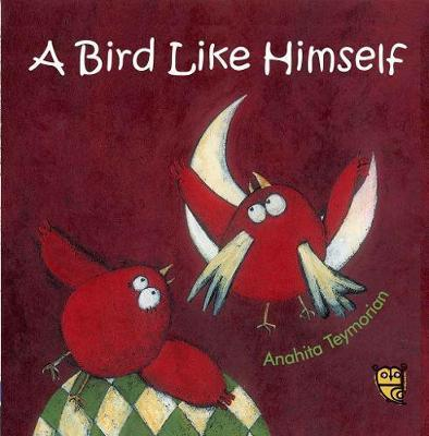 A Bird Like Himself - Anahita Teymorian