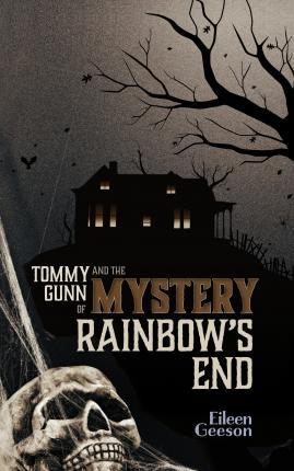 Tommy Gunn and the Mystery of Rainbow's End - Eileen Geeson