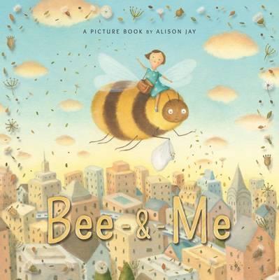 Bee & Me - Alison Jay