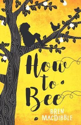 How to Bee - Bren MacDibble