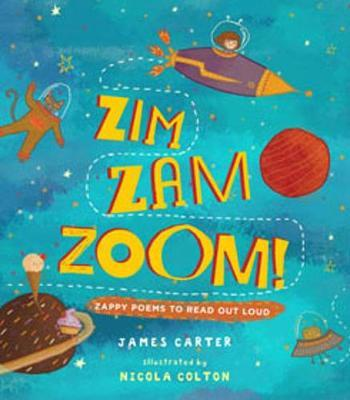 Zim Zam Zoom!: Zappy Poems to Read Out Loud - James Carter