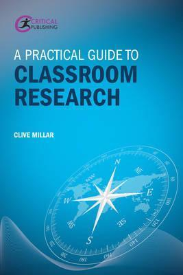 A Practical Guide to Classroom Research - Clive Millar