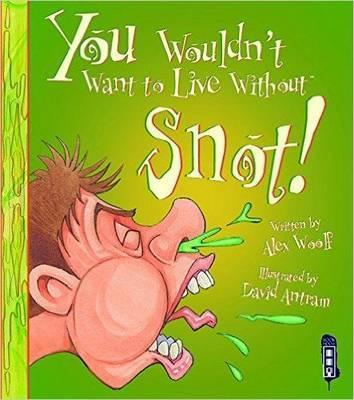 You Wouldn't Want To Live Without Snot! - Alex Woolf