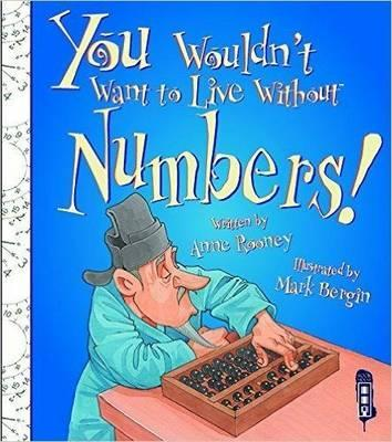 You Wouldn't Want To Live Without Numbers! - Anne Rooney