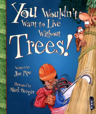 You Wouldn't Want To Live Without Trees! - Jim Pipe