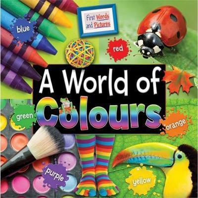 A World of Colours: First Words and Pictures: 2017 - Ruth Owen