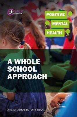 Positive Mental Health: A Whole School Approach - Jonathan Glazzard