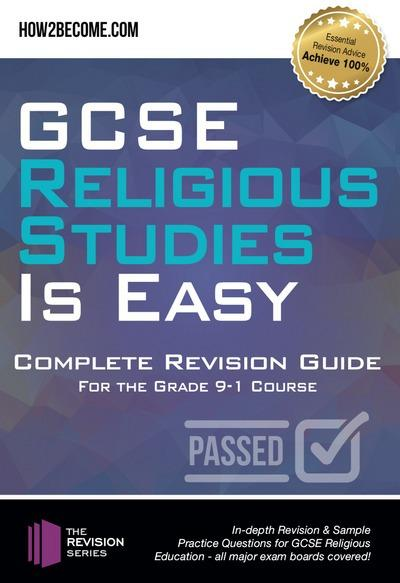 GCSE Religious Studies is Easy: Complete Revision Guide for the Grade 9-1 Course: : In-depth Revision & Sample Practice Questions for GCSE Religious Education - all major exam boards covered! - How2Become