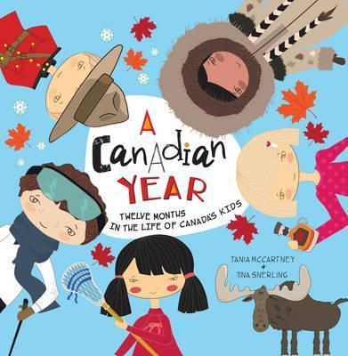 A Canadian Year: Twelve months in the life of Canada's kids - Tania McCartney