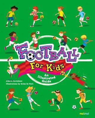 Football for Kids: An Illustrated Guide - Alberto Bertolazzi