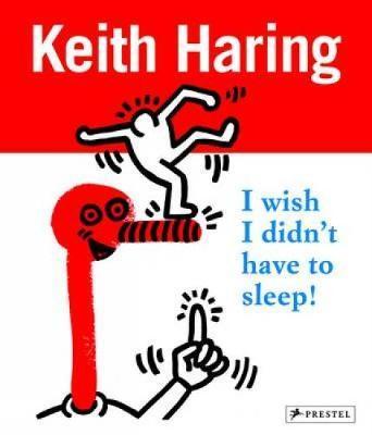Keith Haring: I Wish I Didn't Have to Sleep - Desiree La Valette