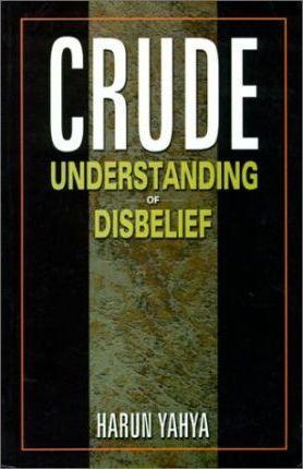 Crude Understanding of Disbelief - Harun Yahya