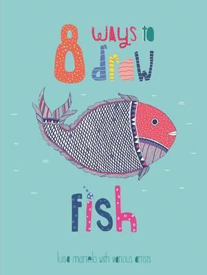 8 Ways to draw a Fish - PB - Luisa Martelo