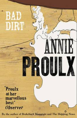 Bad Dirt: Wyoming Stories 2 - Annie Proulx
