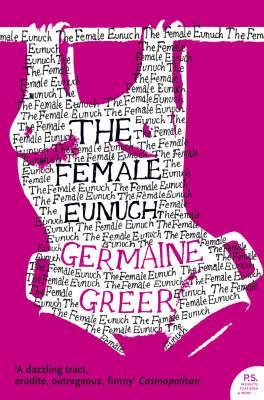 The Female Eunuch (Harper Perennial Modern Classics) - Dr. Germaine Greer