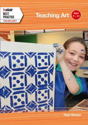 Belair: Best Practice - Teaching Art: Ages 7 - 11 - Nigel Meager