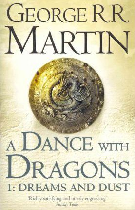 A Dance With Dragons: Part 1 Dreams and Dust (A Song of Ice and Fire