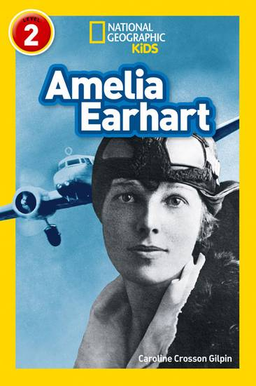 Amelia Earhart: Level 2 (National Geographic Readers) - Caroline Crosson Gilpin