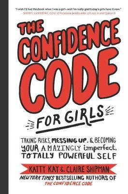 The Confidence Code for Girls: Taking Risks