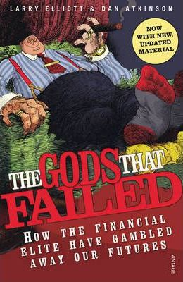 The Gods That Failed: How the Financial Elite Have Gambled Away Our Futures - Dan Atkinson