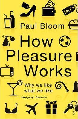 How Pleasure Works: Why we like what we like - Paul Bloom