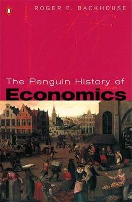 The Penguin History of Economics - Professor Roger E. Backhouse