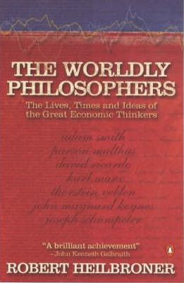 The Worldly Philosophers: The Lives