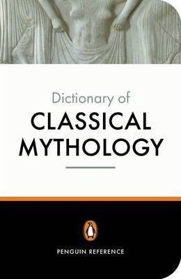 The Penguin Dictionary of Classical Mythology - A. R. Maxwell-Hyslop
