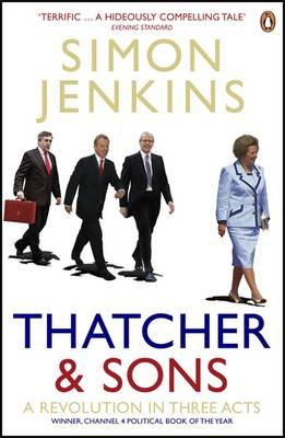 Thatcher and Sons: A Revolution in Three Acts - Simon Jenkins