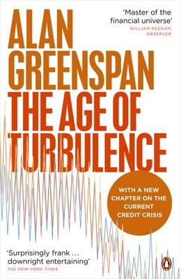 The Age of Turbulence: Adventures in a New World - Alan Greenspan