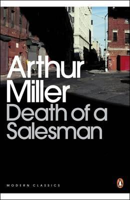 Death of a Salesman: Certain Private Conversations in Two Acts and a Requiem - Arthur Miller