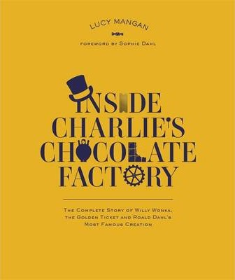 Inside Charlie's Chocolate Factory: The Complete Story of Willy Wonka