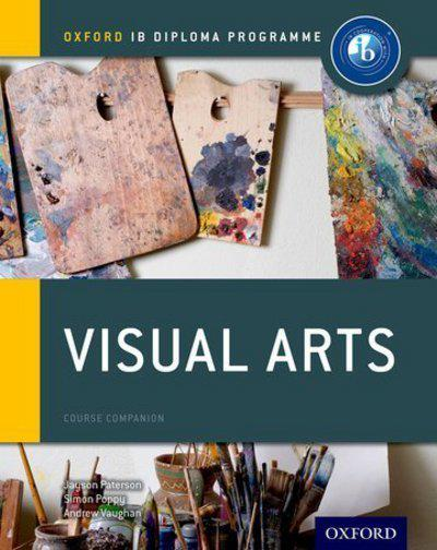 Oxford IB Diploma Programme: Visual Arts Course Companion - Jayson Paterson