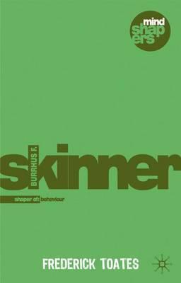 Burrhus F. Skinner: The Shaping of Behaviour - Frederick M. Toates