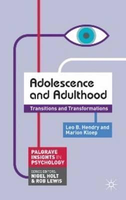 Adolescence and Adulthood: Transitions and Transformations - Leo B. Hendry
