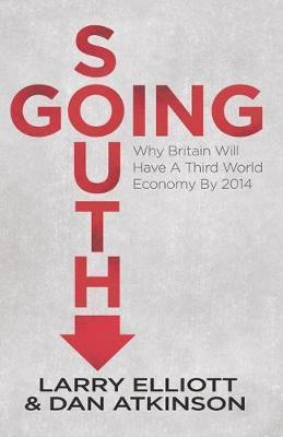 Going South: Why Britain will have a Third World Economy by 2014 - L. Elliott